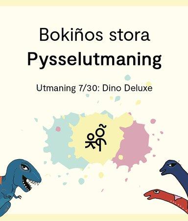 Bokiños stora pysselutmaning 7/30: Dino deluxe