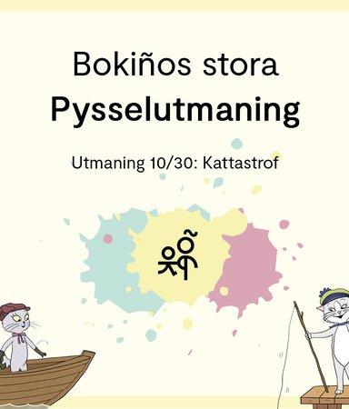 Bokiños stora pysselutmaning 10/30: Kattastrof