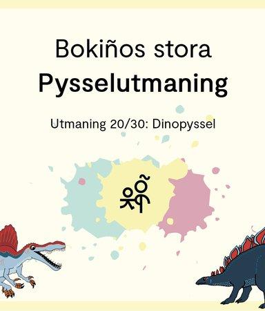 Bokiños stora pysselutmaning 20/30: Dinopyssel
