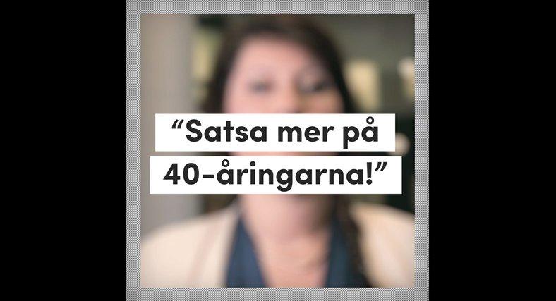 """""""Satsa på 40-åringar –istället för 30-åringar"""""""