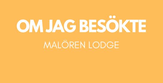 Om jag besökte Malören Lodge