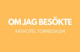 Om jag besökte Arthotel Tornedalen